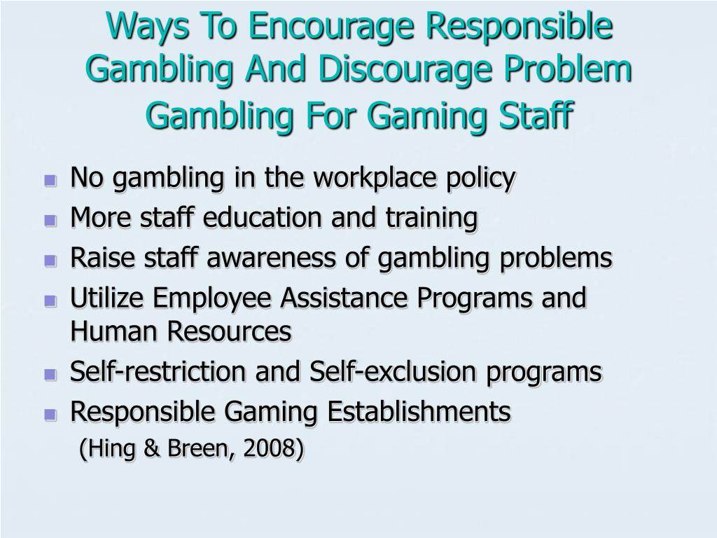 Ways To Encourage Responsible Gambling And Discourage Problem Gambling For Gaming Staff