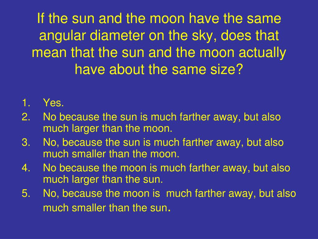 If the sun and the moon have the same angular diameter on the sky, does that  mean that the sun and the moon actually have about the same size?