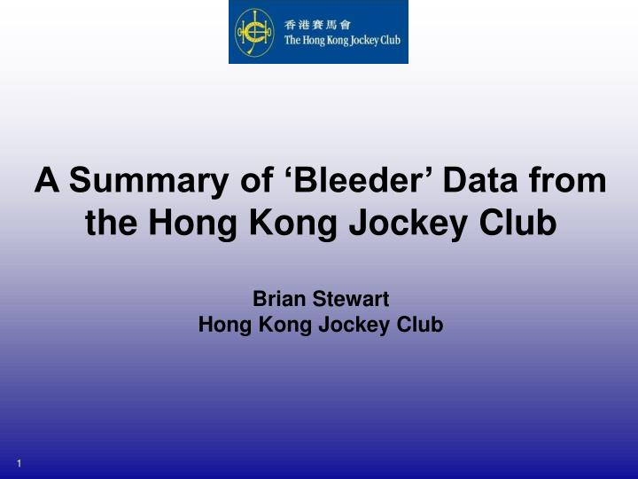 A summary of bleeder data from the hong kong jockey club brian stewart hong kong jockey club