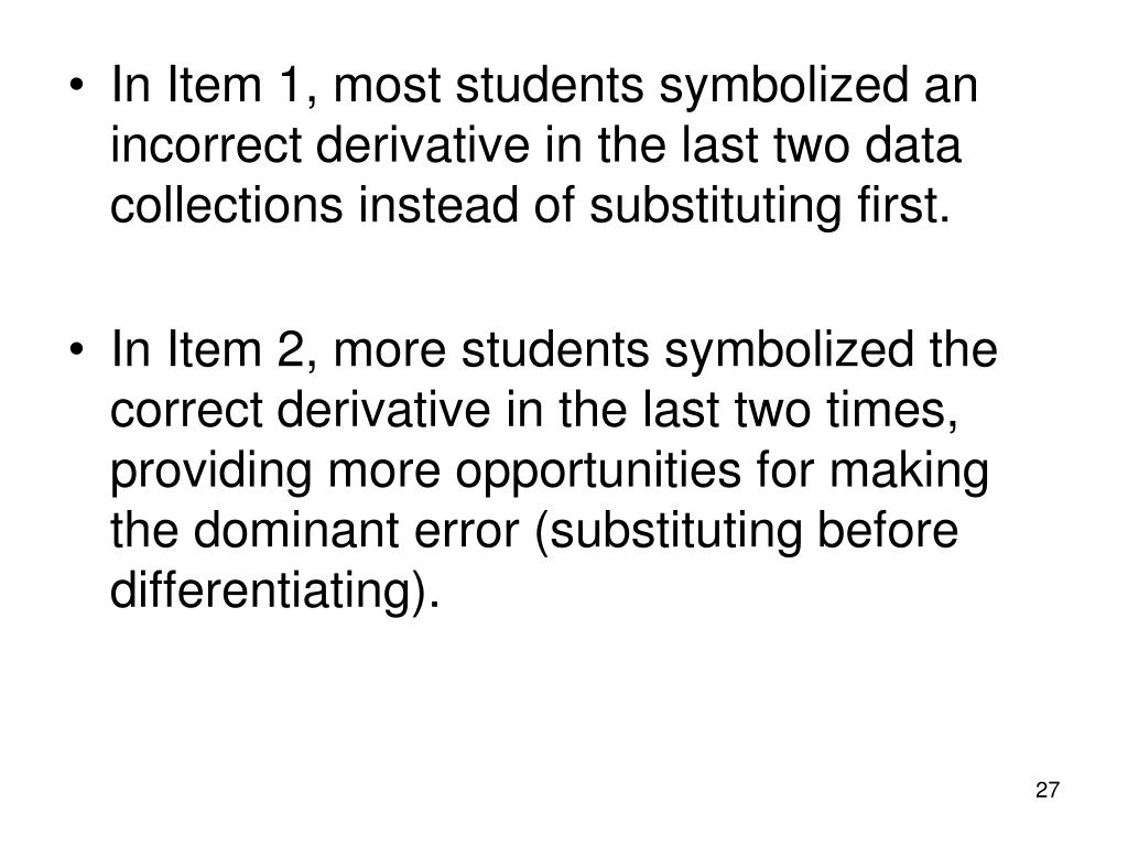 In Item 1, most students symbolized an incorrect derivative in the last two data collections instead of substituting first.