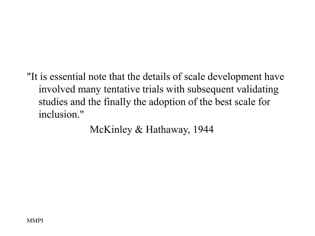 """It is essential note that the details of scale development have involved many tentative trials with subsequent validating studies and the finally the adoption of the best scale for inclusion."""