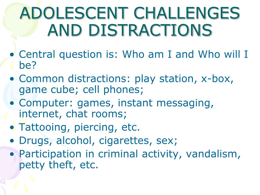 ADOLESCENT CHALLENGES AND DISTRACTIONS