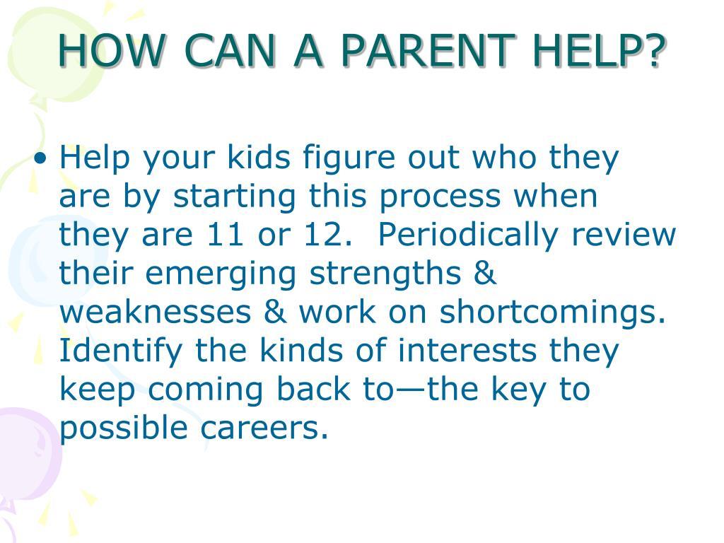 HOW CAN A PARENT HELP?