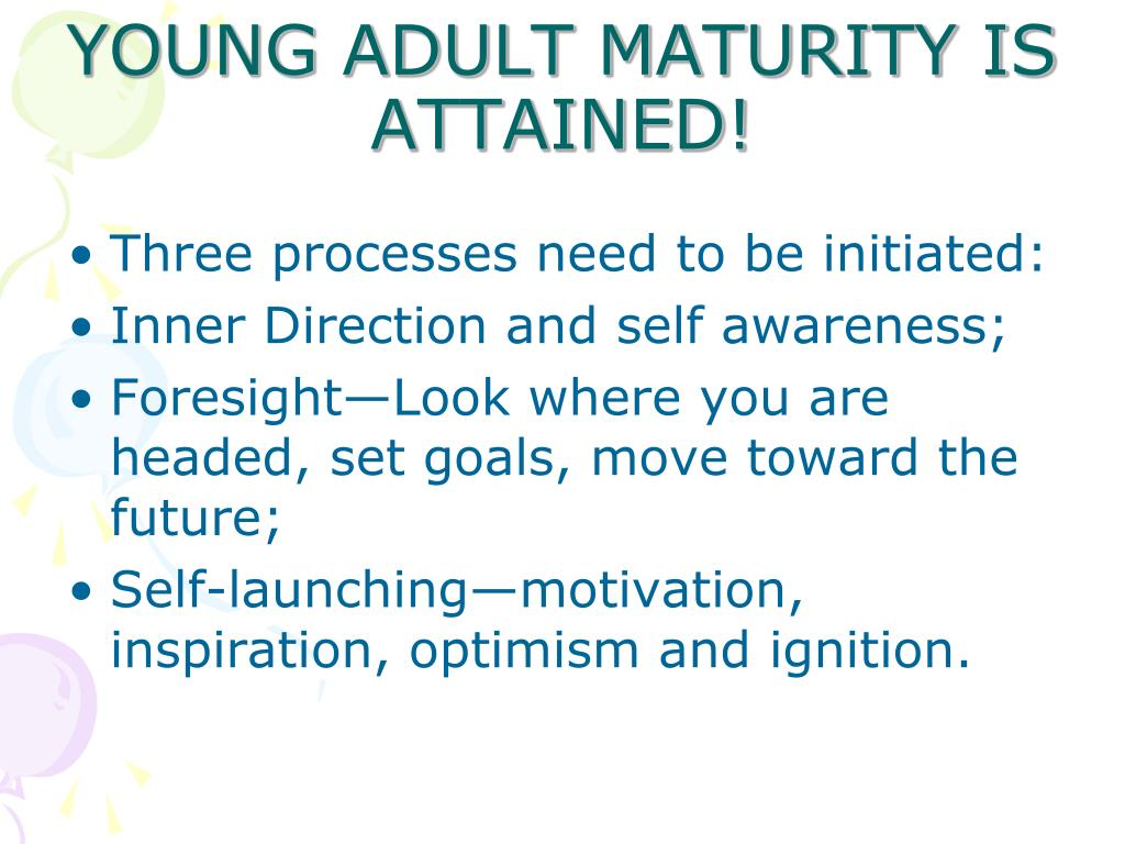 YOUNG ADULT MATURITY IS ATTAINED!