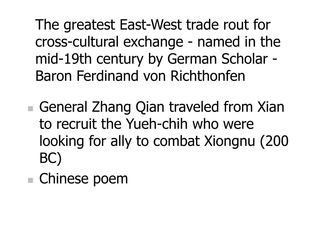 The greatest East-West trade rout for cross-cultural exchange - named in the mid-19th century by German Scholar - Baron Ferdinand von Richthonfen