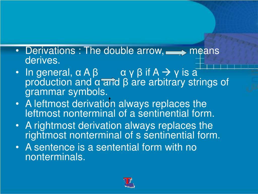 Derivations : The double arrow,     ,   means derives.