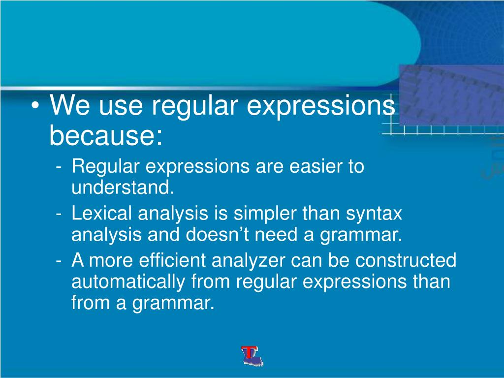 We use regular expressions because:
