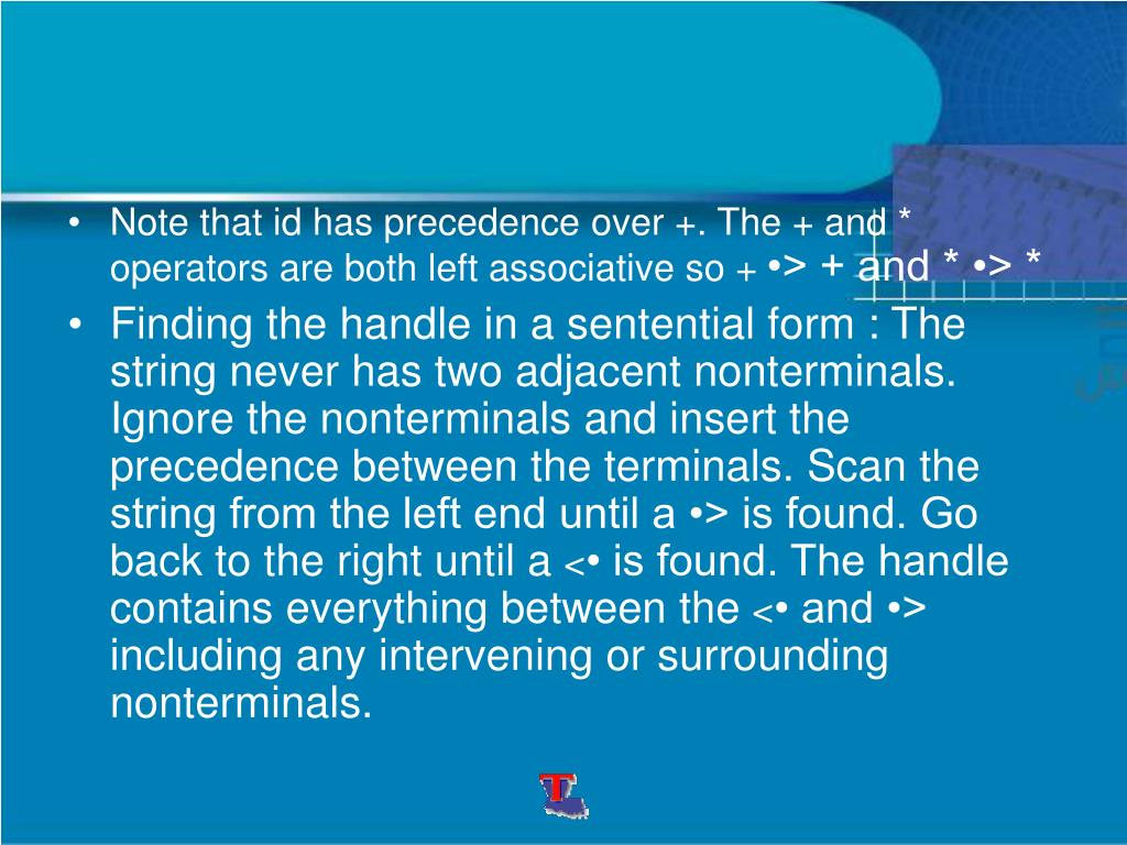Note that id has precedence over +. The + and * operators are both left associative so +