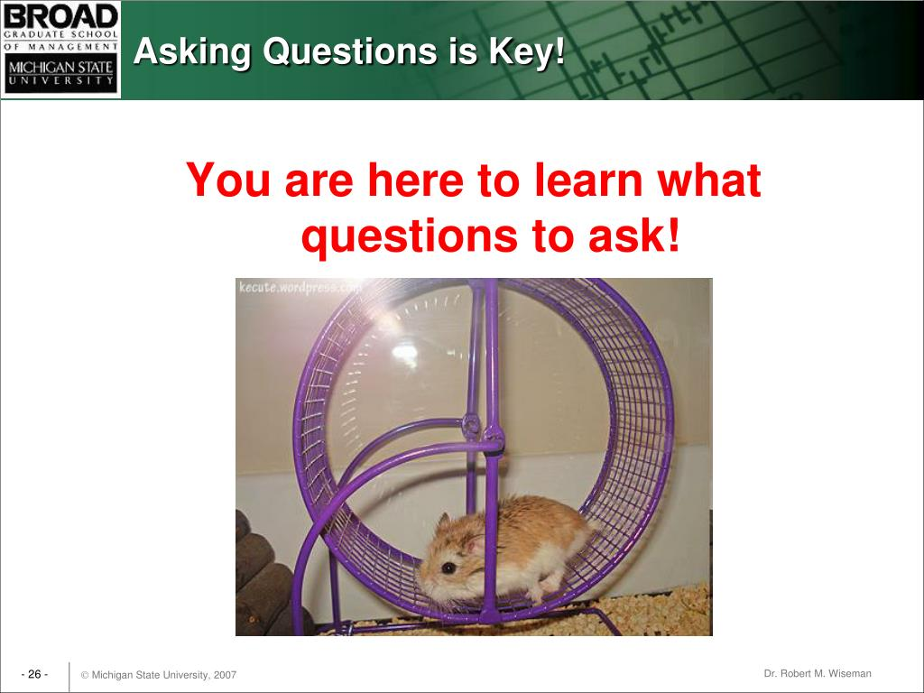 Asking Questions is Key!