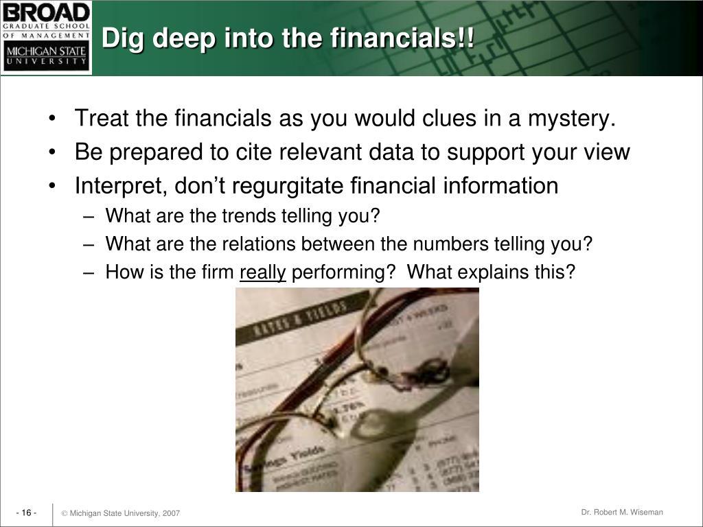 Dig deep into the financials!!