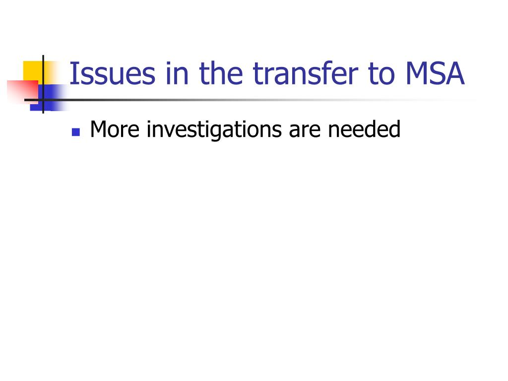 Issues in the transfer to MSA