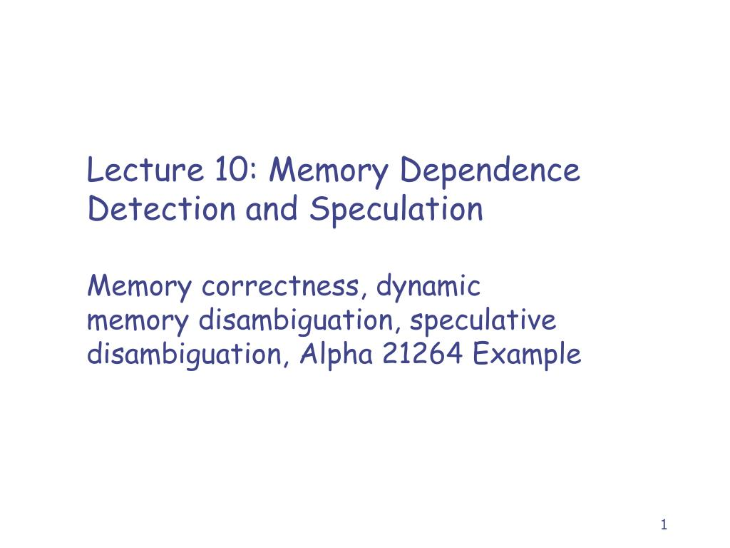 Lecture 10: Memory Dependence Detection and Speculation