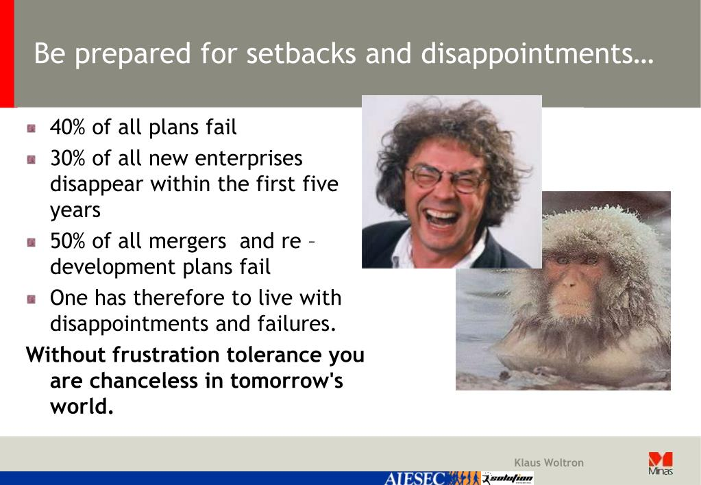 Be prepared for setbacks and disappointments…