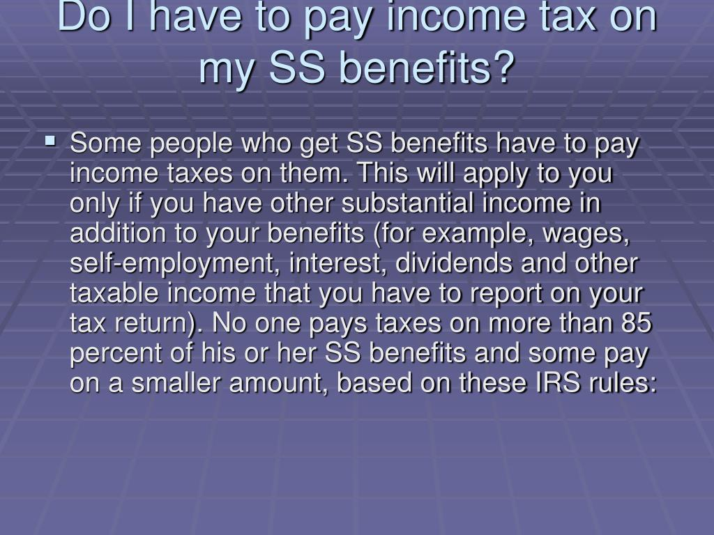 Do I have to pay income tax on my SS benefits?