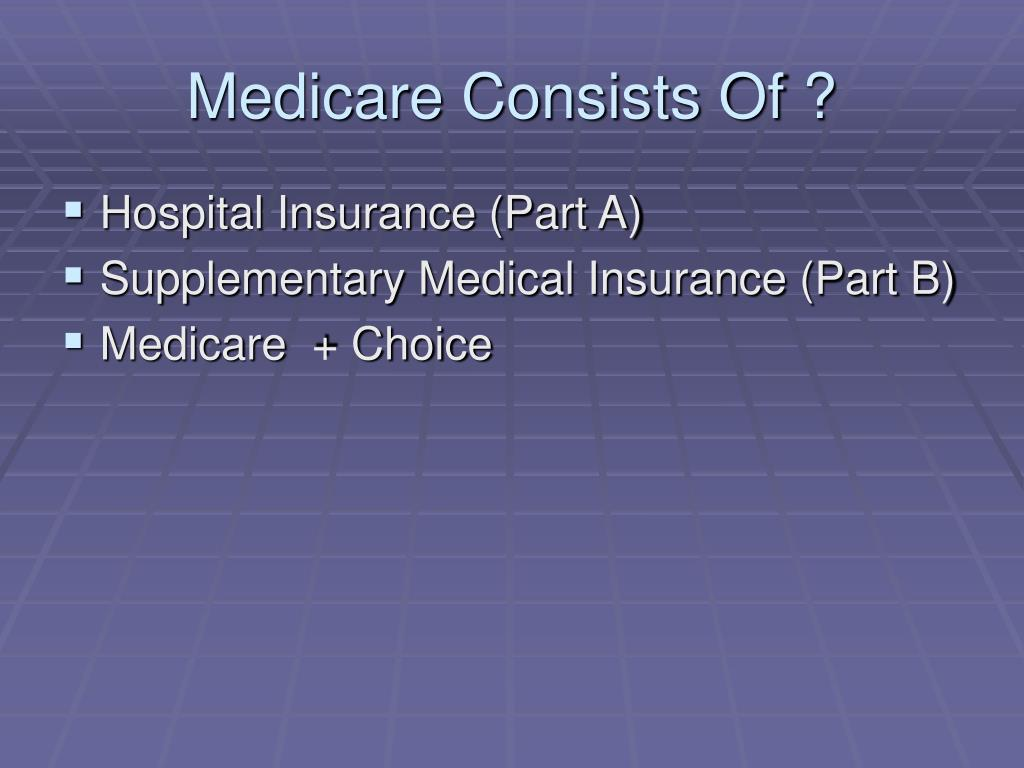 Medicare Consists Of ?