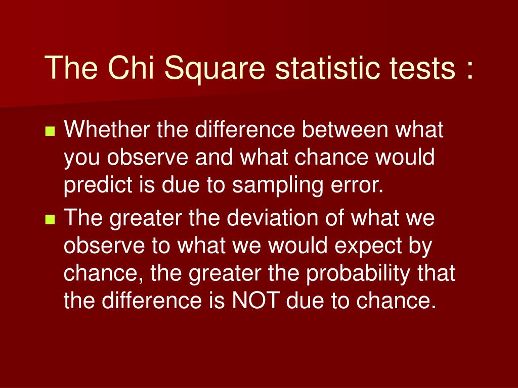 The Chi Square statistic tests :