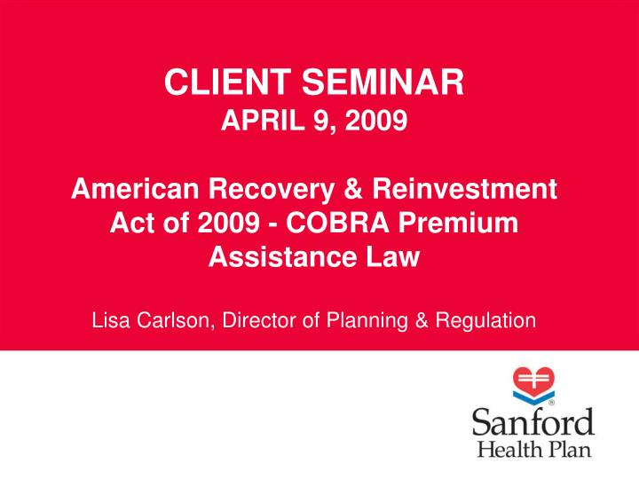 Client seminar april 9 2009 american recovery reinvestment act of 2009 cobra premium assistance law