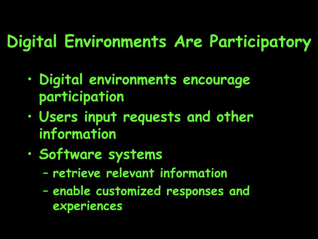 Digital Environments Are Participatory