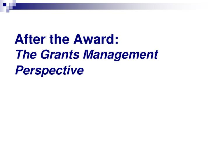 After the award the grants management perspective l.jpg