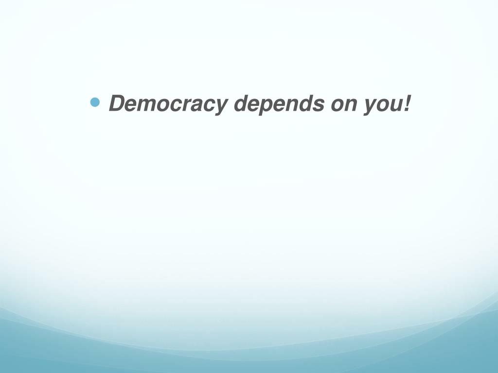 Democracy depends on you!