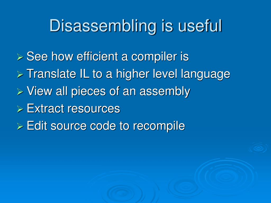 Disassembling is useful