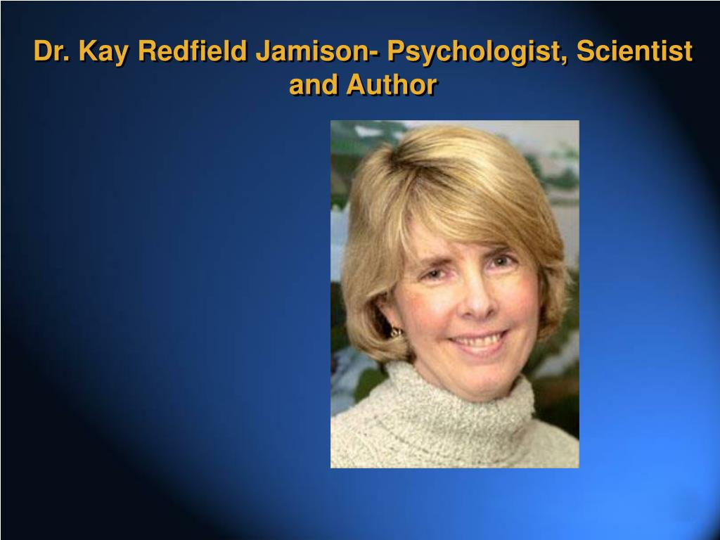 Dr. Kay Redfield Jamison- Psychologist, Scientist and Author