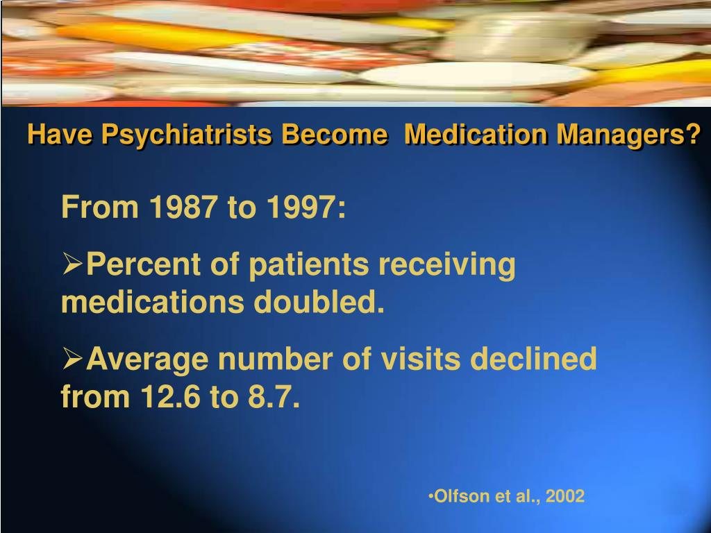 Have Psychiatrists Become  Medication Managers?