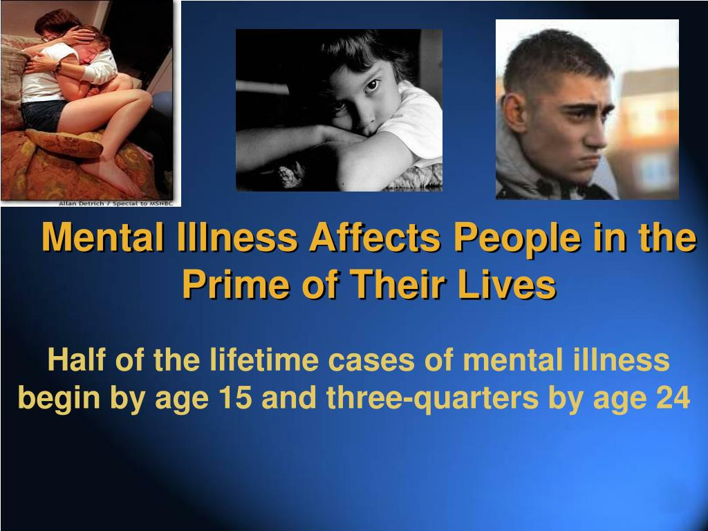 Mental Illness Affects People in the Prime of Their Lives