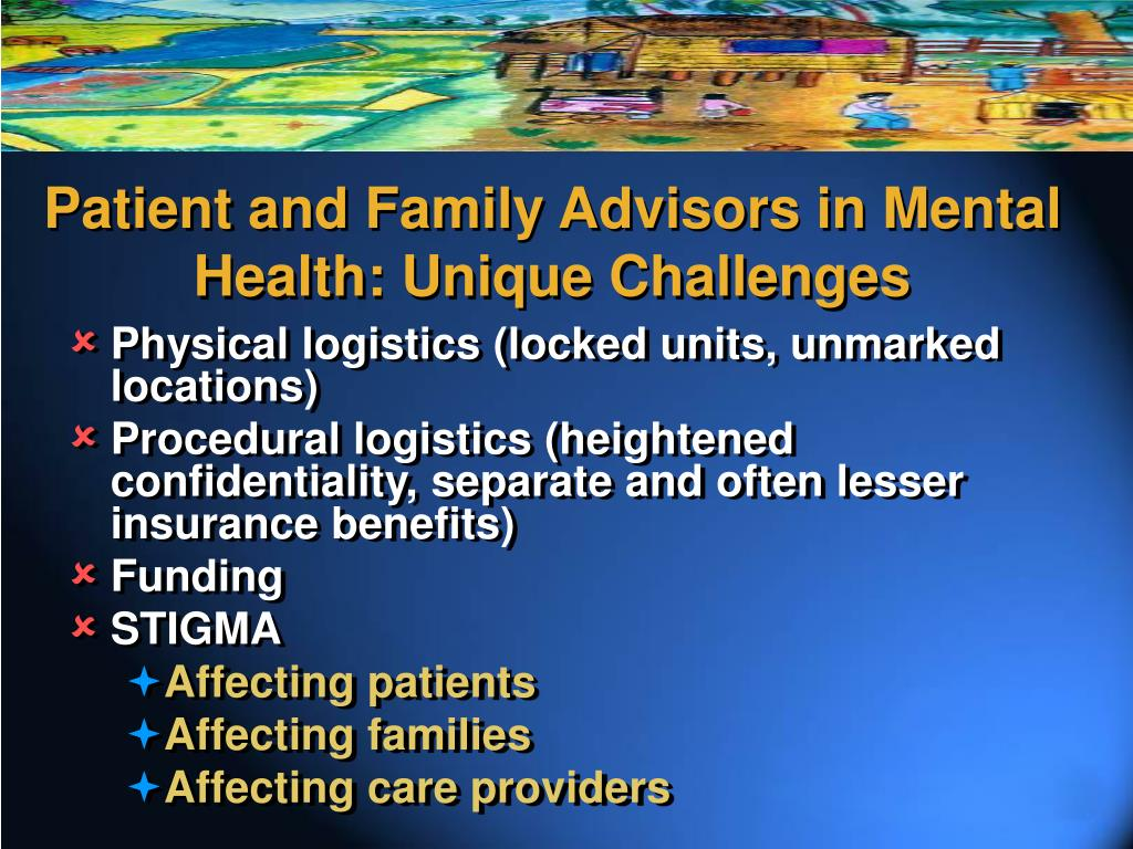 Patient and Family Advisors in Mental Health: Unique Challenges