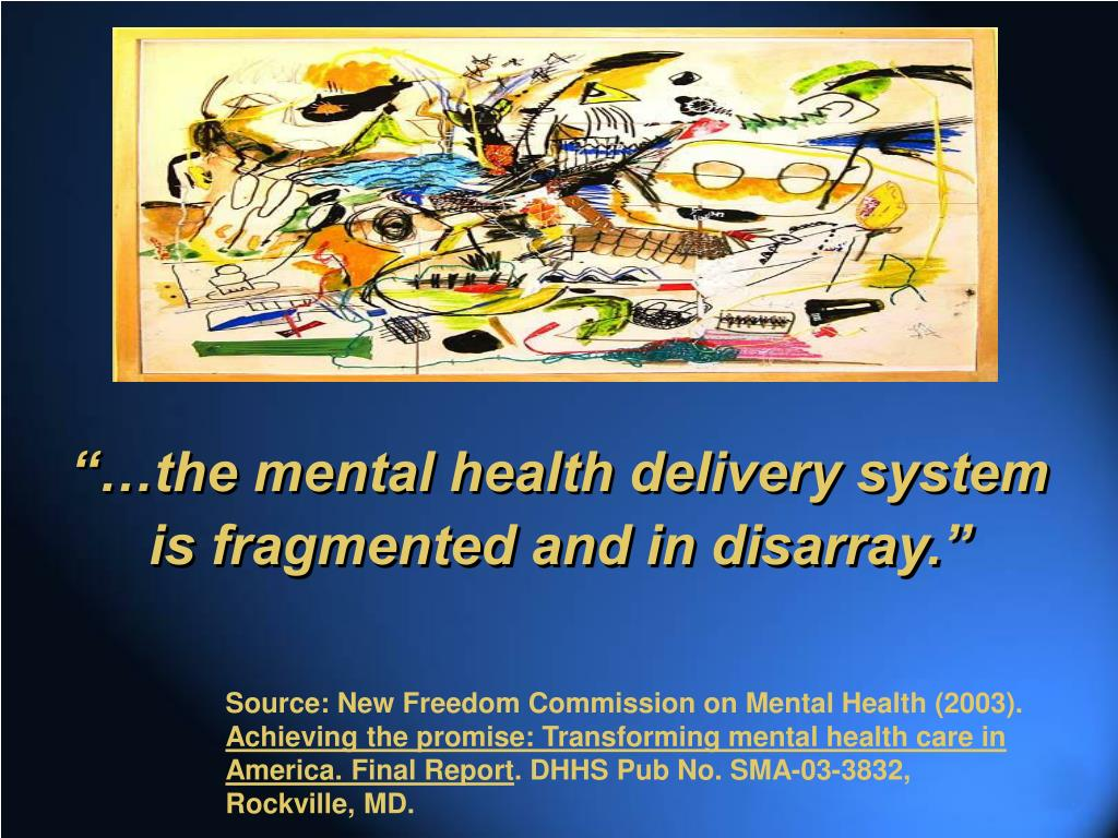"""""""…the mental health delivery system is fragmented and in disarray."""""""