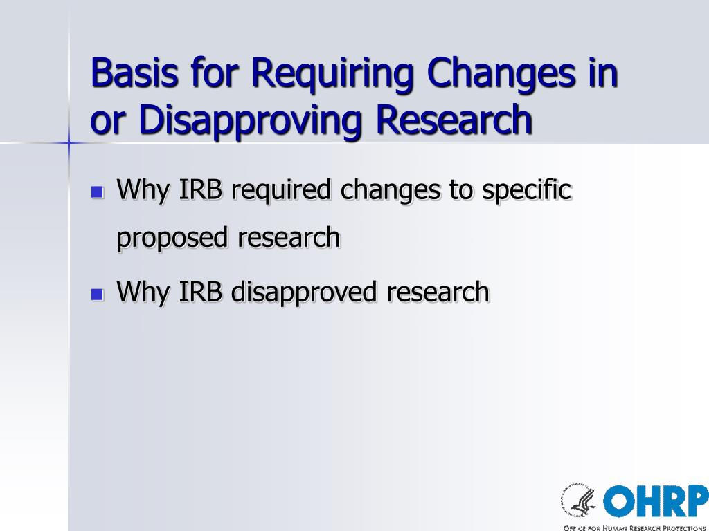 Basis for Requiring Changes in or Disapproving Research