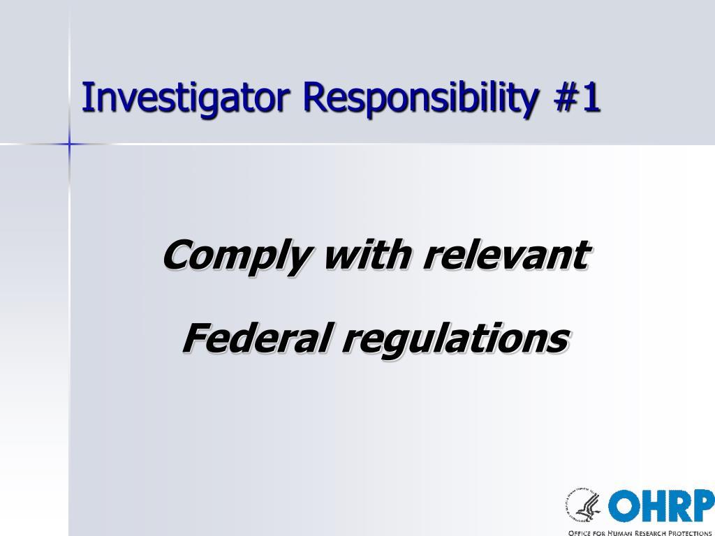 Investigator Responsibility #1