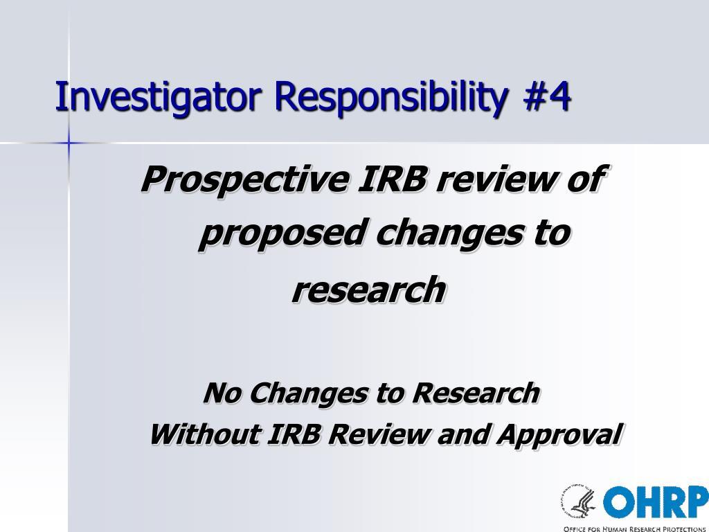 Investigator Responsibility #4