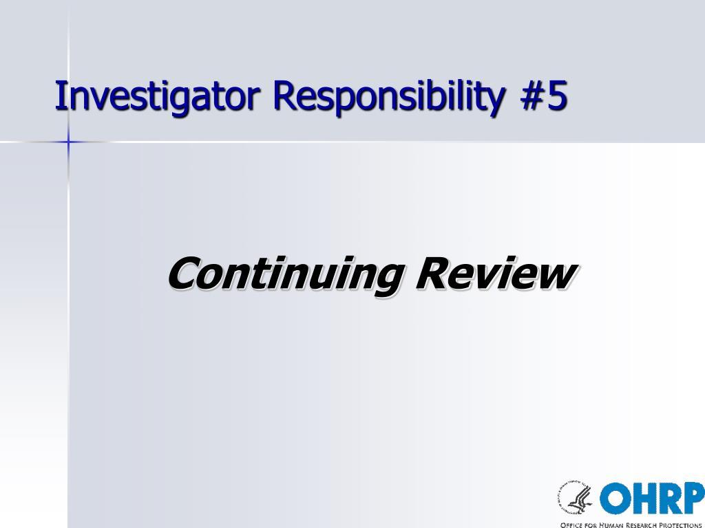 Investigator Responsibility #5
