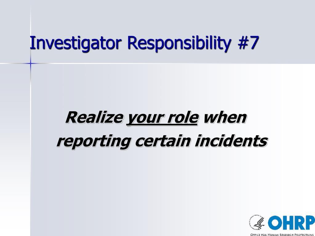 Investigator Responsibility #7