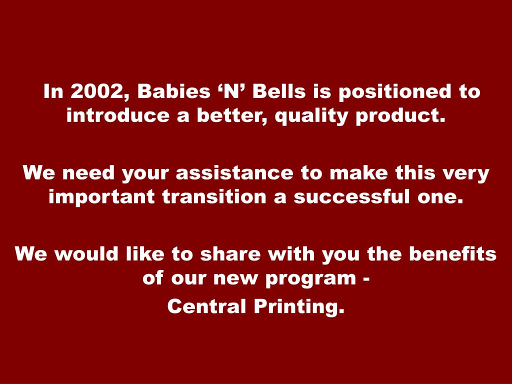 In 2002, Babies 'N' Bells is positioned to introduce a better, quality product.
