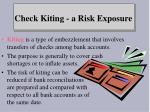 check kiting a risk exposure