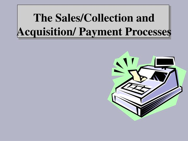 The sales collection and acquisition payment processes