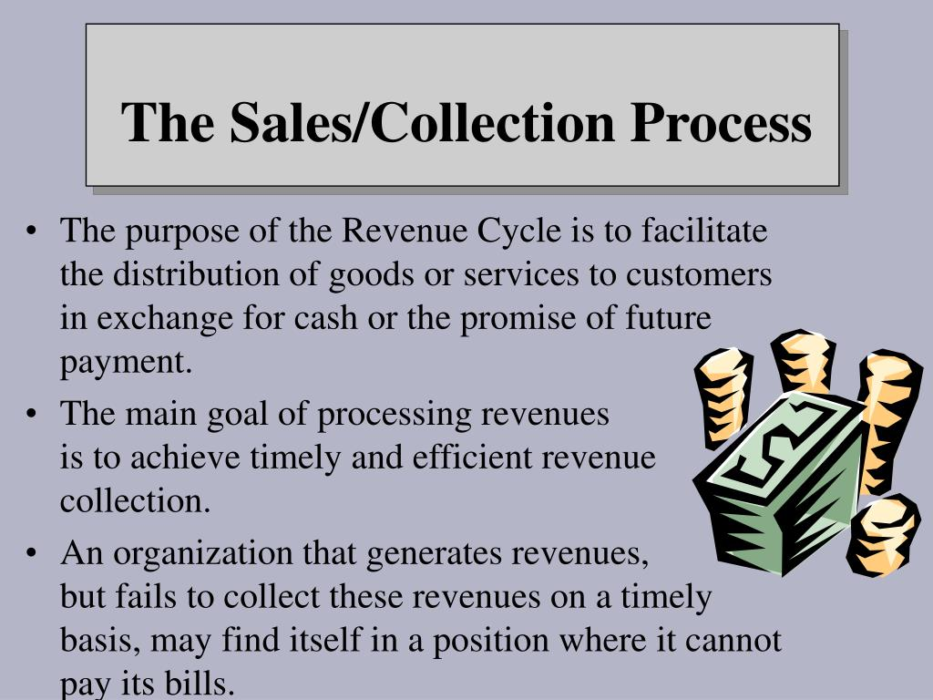 The purpose of the Revenue Cycle is to facilitate the distribution of goods or services to customers in exchange for cash or the promise of future payment.