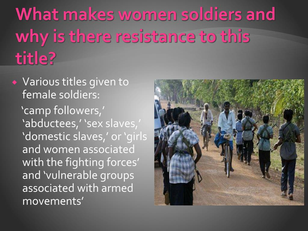 What makes women soldiers and why is there resistance to this title?