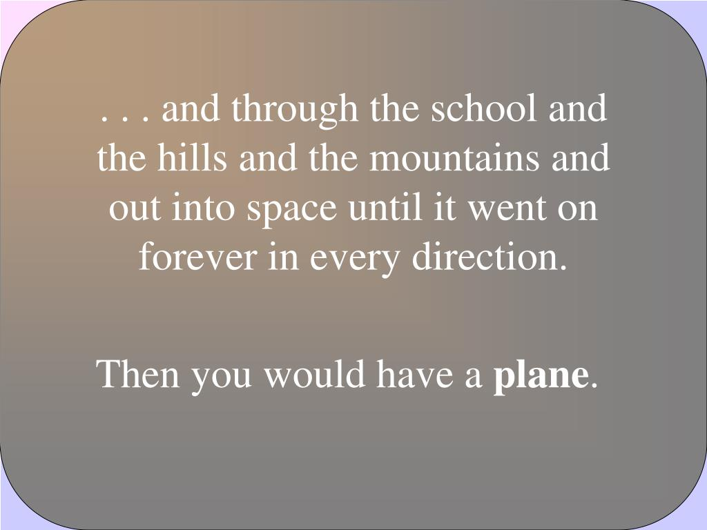. . . and through the school and the hills and the mountains and out into space until it went on forever in every direction.
