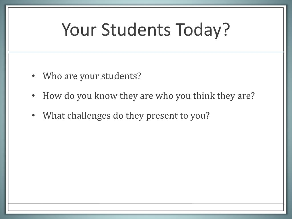 Your Students Today?