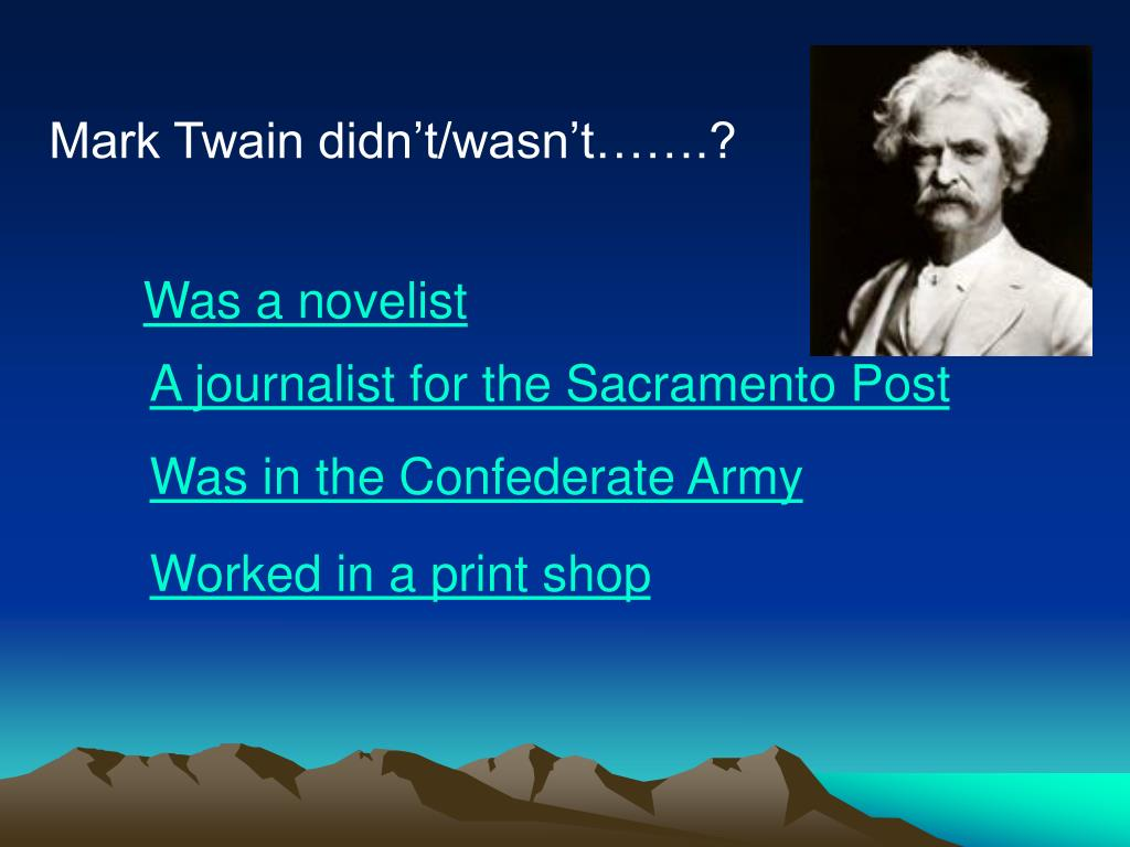 Mark Twain didn't/wasn't…….?