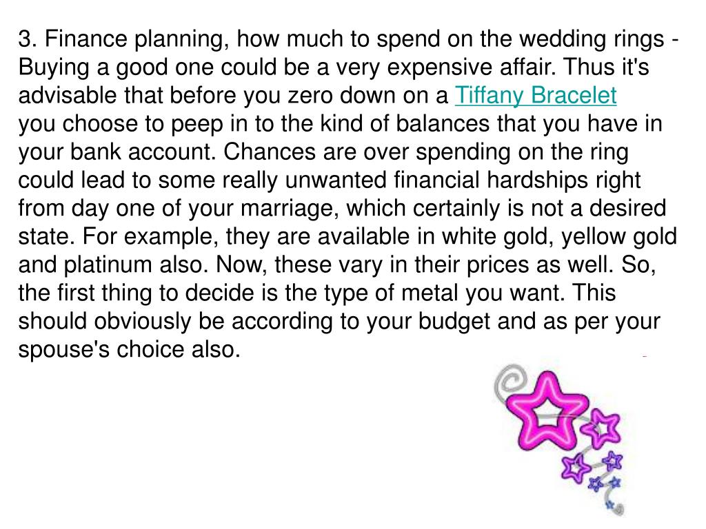3. Finance planning, how much to spend on the wedding rings - Buying a good one could be a very expensive affair. Thus it's advisable that before you zero down on a