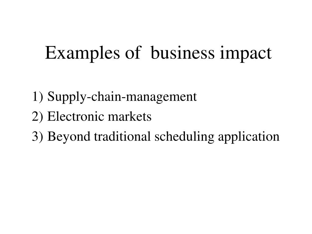 Examples of  business impact