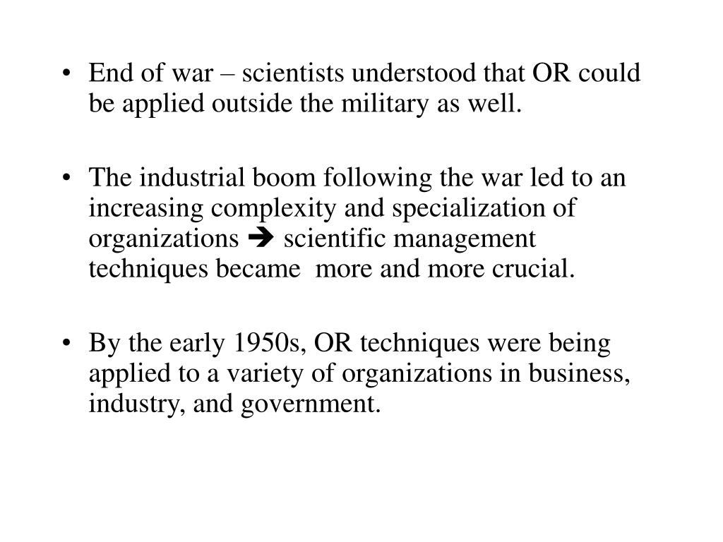 End of war – scientists understood that OR could be applied outside the military as well.