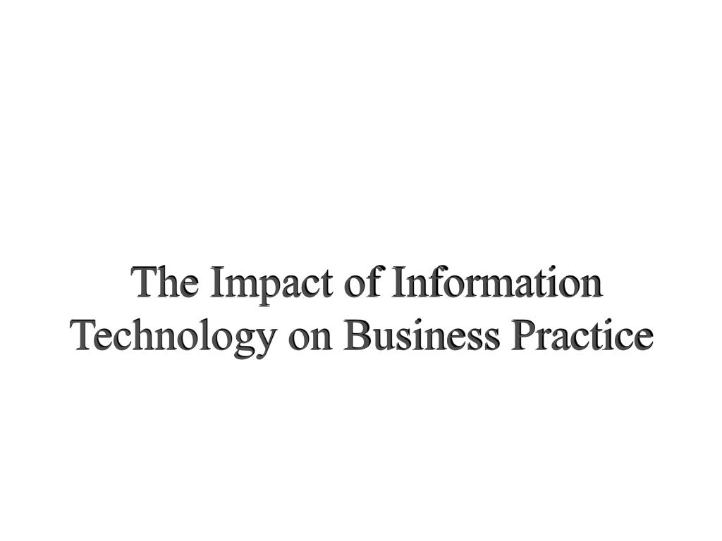 The Impact of Information Technology on Business Practice
