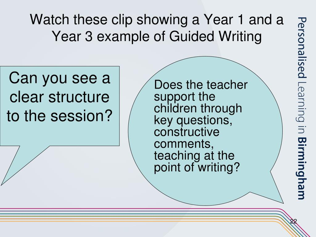 Watch these clip showing a Year 1 and a Year 3 example of Guided Writing