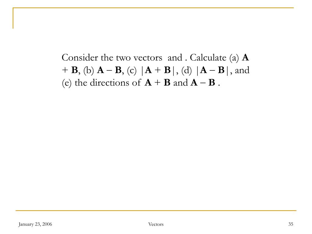 Consider the two vectors  and . Calculate (a)