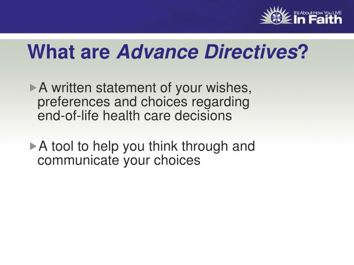 A written statement of your wishes, preferences and choices regarding            end-of-life health care decisions